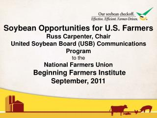 Soybean Opportunities for U.S. Farmers Russ Carpenter, Chair
