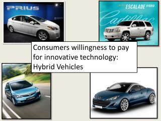 Consumers willingness to pay for innovative technology: Hybrid Vehicles
