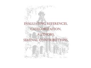 Evaluating References, Categorization, Authors, Seminal contributions.