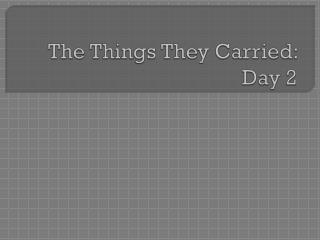 The Things They Carried: Day 2