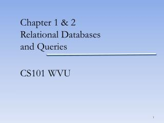 Chapter  1 & 2 Relational Databases and Queries CS101 WVU