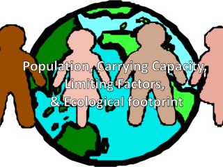 Population, Carrying Capacity,  Limiting Factors,  & Ecological footprint