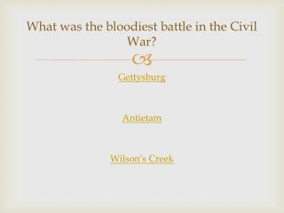 What was the bloodiest battle in the Civil War?