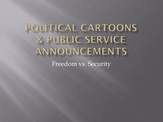 Political Cartoons & Public service announcements