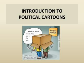 INTRODUCTION TO  POLITICAL  CARTOONS