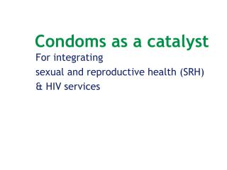 Condoms as a catalyst