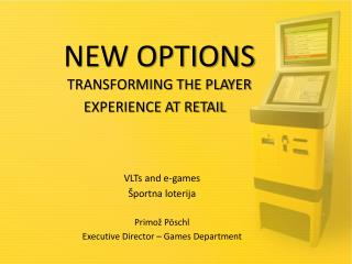 NEW OPTIONS  TRANSFORMING THE PLAYER EXPERIENCE AT RETAIL