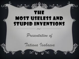 the most useless and stupid inventions
