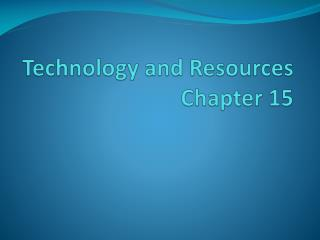 Technology and Resources Chapter 15
