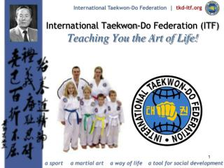 International Taekwon-Do Federation (ITF) Teaching You the Art of Life!