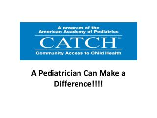 A Pediatrician Can Make a Difference!!!!