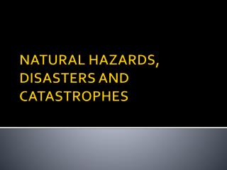 NATURAL HAZARDS, DISASTERS AND CATASTROPHES