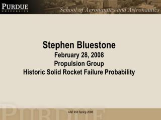 Stephen Bluestone February 28, 2008 Propulsion Group  Historic Solid Rocket Failure Probability