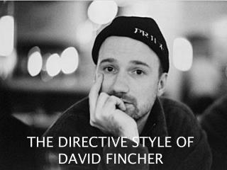 THE DIRECTIVE STYLE OF  DAVID FINCHER