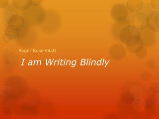 i am writing blindly roger rosenblatt