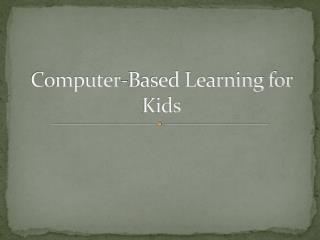 Computer-Based Learning for Kids