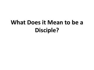 What Does it Mean to be a Disciple?