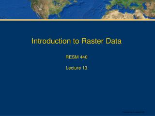 Introduction to Raster Data RESM 440 Lecture 13