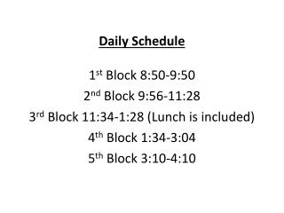 Daily Schedule 1 st  Block 8:50-9:50 2 nd  Block 9:56-11:28