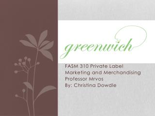 FASM 310 Private Label Marketing and Merchandising Professor  Mrvos By: Christina Dowdle