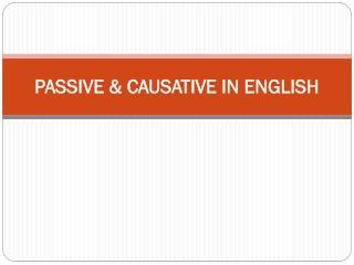 PASSIVE & CAUSATIVE IN ENGLISH