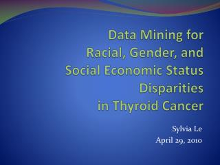 Data Mining for  Racial, Gender, and  Social Economic Status  Disparities  in Thyroid Cancer