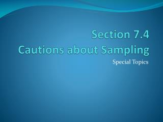 Section 7.4  Cautions about Sampling