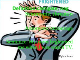 Definition FRIGHTENED Definition: castigate , nag