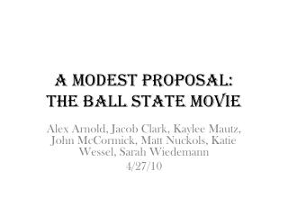 A Modest Proposal: The Ball State Movie