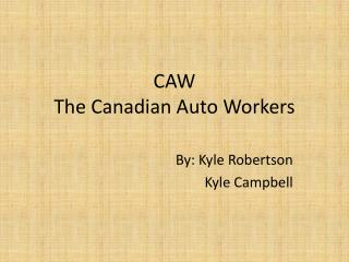 CAW The Canadian Auto Workers