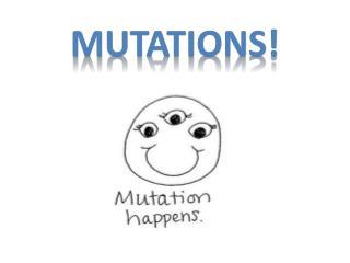 Mutations!