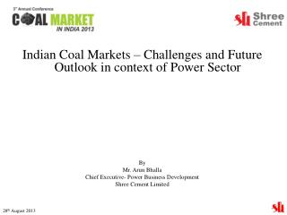 Indian Coal Markets – Challenges and Future Outlook in context of Power Sector By Mr.  Arun Bhalla