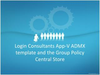 Login Consultants App-V ADMX  template  and the Group Policy Central Store