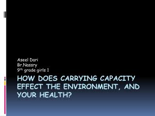 How does carrying capacity effect the  environment, AND YOUR HEALTH?