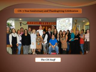 CIS  7-Year Anniversary and Thanksgiving Celebration