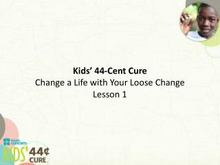 Kids' 44-Cent Cure Change a Life with Your Loose Change Lesson 1