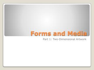 Forms and Media