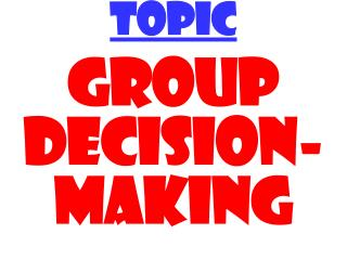TOPIC GROUP DECISION-MAKING