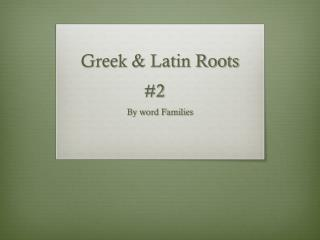 Greek & Latin Roots #2