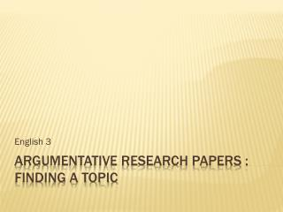 ARGUMENTATIVE RESEARCH PAPERS : Finding a topic