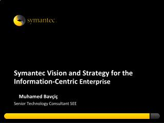 Symantec Vision and Strategy for the Information-Centric  Enterprise