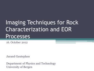 Imaging Techniques  f or  R ock Characterization and EOR Processes