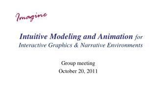 Intuitive Modeling and Animation  for  Interactive  Graphics  & Narrative  Environments