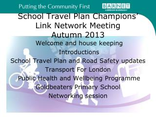 School Travel Plan  Champions' Link  Network  Meeting Autumn 2013
