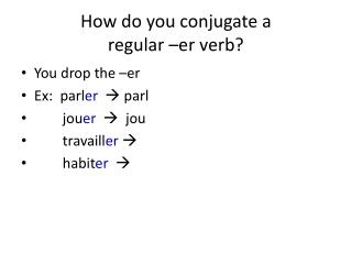 How do you conjugate a  regular – er  verb?