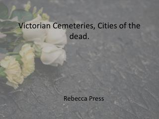 Victorian Cemeteries,  Cities of the dead.