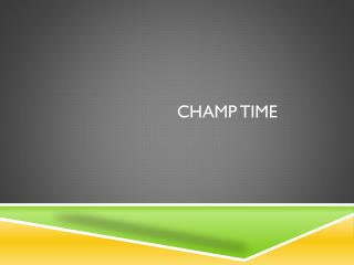 CHAMP Time
