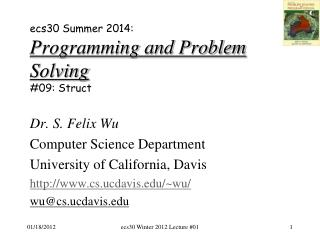ecs30 Summer 2014: Programming and Problem Solving # 09:  Struct