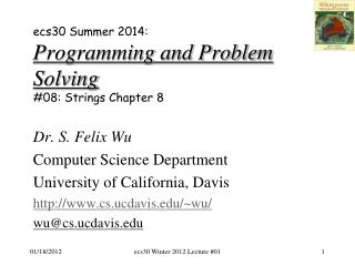 ecs30 Summer 2014: Programming and Problem Solving # 08:  Strings Chapter 8