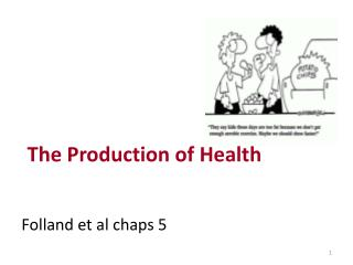 The Production of Health Folland  et al chaps 5